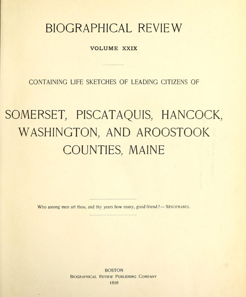 Biographical review: containing life sketches of leading citizens of Somerset, Piscataquis, Hancock, Washington, and Aroostook counties, Maine
